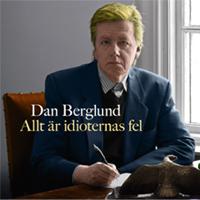 Dan Berglund - Allt är idioternas fel